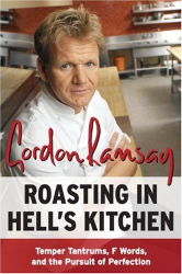Gordon Ramsay: Roasting in Hell's Kitchen: Temper Tantrums, F Words, and the Pursuit of Perfection