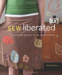 Meg McElwee: Sew Liberated: 20 Stylish Projects for the Modern Sewist