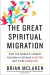 Brian D. Mclaren: The Great Spiritual Migration: How the World's Largest Religion Is Seeking a Better Way to Be Christian