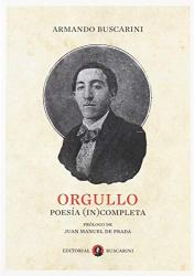 Armando Buscarini: Orgullo : poesía (in)completa