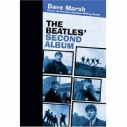 Dave Marsh: The Beatles' Second Album (Rock of Ages)