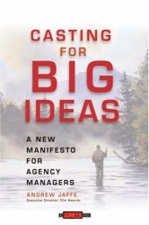 Andrew Jaffe: Casting for Big Ideas: A New Manifesto for Agency Managers (Adweek Book S.)