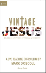 Mark Driscoll: Vintage Jesus Study Guide: Timeless Answers for Timely Questions