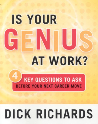 Dick Richards: Is Your Genius at Work?: 4 Key Questions to Ask Before Your Next Career Move