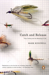 Mark Kingwell: Catch and Release: Trout Fishing and the Meaning of Life
