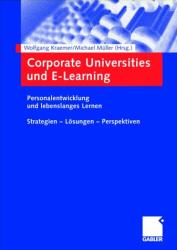 : Corporate Universities und E-Learning. Personalentwicklung und lebenslanges Lernen. Strategien - Lösungen - Perspektiven