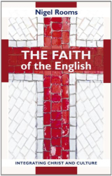 Nigel Rooms: The Faith of the English: Integrating Christ and culture