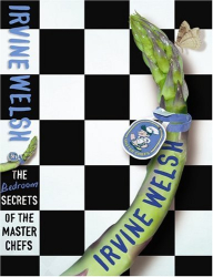 Irvine Welsh: The Bedroom Secrets of the Master Chefs