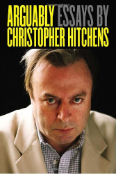 Christopher Hitchens: Arguably: Essays by Christopher Hitchens