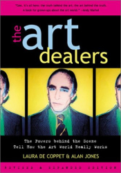 Laura De Coppet: The Art Dealers: The Powers Behind the Scene Tell How the Art World Really Works