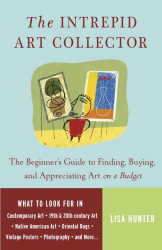 Lisa Hunter: The Intrepid Art Collector: The Beginner's Guide to Finding, Buying, and Appreciating Art on a Budget