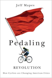 Jeff Mapes: Pedaling Revolution: How Cyclists Are Changing American Cities