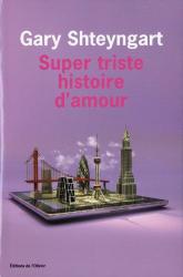 Gary Shteyngart: Super triste histoire d'amour