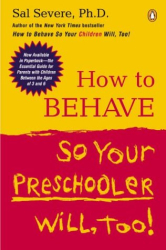 Sal Severe: How to Behave So Your Preschooler Will, Too!