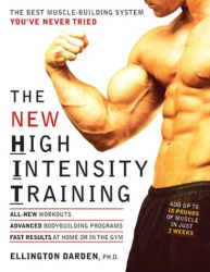 Ellington Darden: The New High Intensity Training : The Best Muscle-Building System You've Never Tried