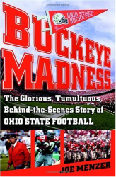 Joe Menzer: Buckeye Madness : The Glorious, Tumultuous, Behind-the-Scenes Story of Ohio State Football
