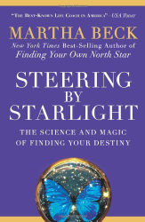 Martha Beck PhD: Steering by Starlight: The Science and Magic of Finding Your Destiny