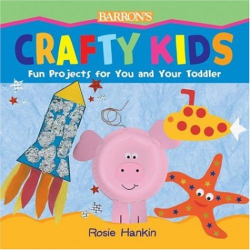 Rosie Hankin: Crafty Kids: Fun Projects for You and Your Toddler