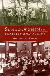 Mary Hurlbut Cordier: Schoolwomen of the Prairies and Plains: Personal Narratives from Iowa, Kansas, and Nebraska, 1860S-1920s