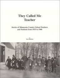 Tom Melchior: They Called Me Teacher: Stories of Minnesota Country School Teachers and Students 1915-1960