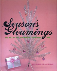 J. Lindemann: Season's Gleamings: The Art of the Aluminum Christmas Tree