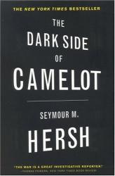 Seymour M. Hersh: The Dark Side of Camelot