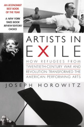 Joseph Horowitz: Artists in Exile: How Refugees from Twentieth-Century War and Revolution Transformed the American Performing Arts