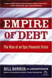 Bill  Bonner: Empire of Debt : The Rise Of An Epic Financial Crisis