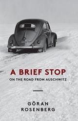 Goran Rosenberg: A Brief Stop on the Road from Auschwitz