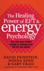 David Feinstein: The Healing Power of EFT and Energy Psychology: Revolutionary Methods for Dramatic Personal Change