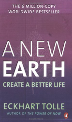 Eckhart Tolle: A New Earth: Create a Better Life