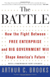Arthur C. Brooks: The Battle: How the Fight between Free Enterprise and Big Government Will Shape America's Future