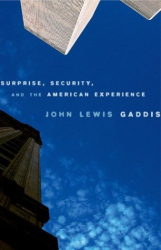 John Lewis Gaddis: Surprise, Security, and the American Experience