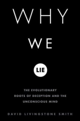 David Livingstone Smith: Why We Lie : The Evolutionary Roots of Deception and the Unconscious Mind