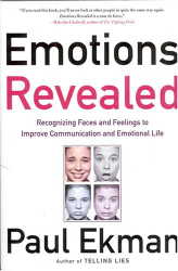 Paul Ekman: Emotions Revealed : Recognizing Faces and Feelings to Improve Communication and Emotional Life