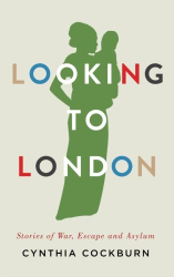 Cynthia Cockburn: Looking to London: Stories of War, Escape and Asylum