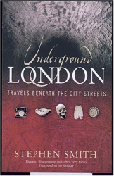 Stephen Smith: Underground London: Travels Beneath The City Streets