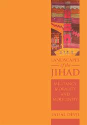 Faisal Devji: Landscapes of the Jihad: Militancy, Morality, Modernity
