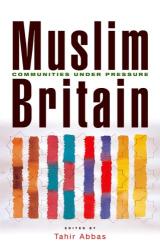 Tahir Abbas: Muslim Britain: Communities Under Pressure
