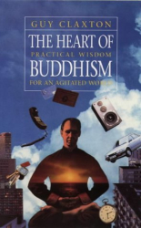 Guy Claxton: The Heart of Buddhism: Practical Wisdom for an Agitated World