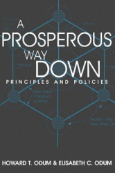 Howard T. Odum: A Prosperous Way Down: Principles and Policies