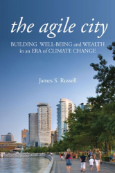 James S. Russell: The Agile City: Building Well-being and Wealth in an Era of Climate Change
