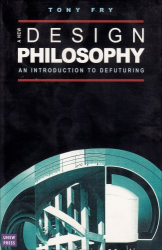 Tony Fry: New Design Philosophy: An Introduction to Defuturing