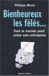 Philippe Bloch: Bienheureux les fêlés… : Tout le monde peut créer son entreprise