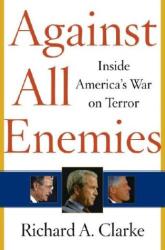 Richard A. Clarke: Against All Enemies: Inside America's War on Terror