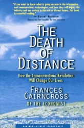 Frances Cairncross: The Death of Distance: How the Communications Revolution Will Change Our Lives