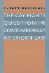 Andrew Koppelman: The Gay Rights Question in Contemporary American Law