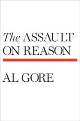 Al Gore: The Assault on Reason