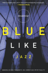 Donald Miller: Blue Like Jazz: Nonreligious Thoughts on Christian Spirituality