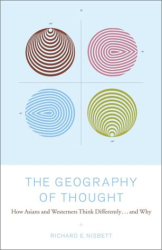 Richard Nisbett: The Geography of Thought : How Asians and Westerners Think Differently...and Why